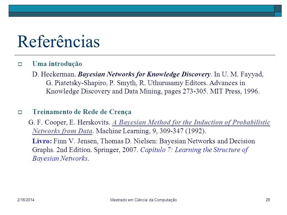 2/18/2014Mestrado em Ciência da Computação28 Referências Uma introdução D. Heckerman. Bayesian Networks for Knowledge Discovery. In U. M. Fayyad, G. P