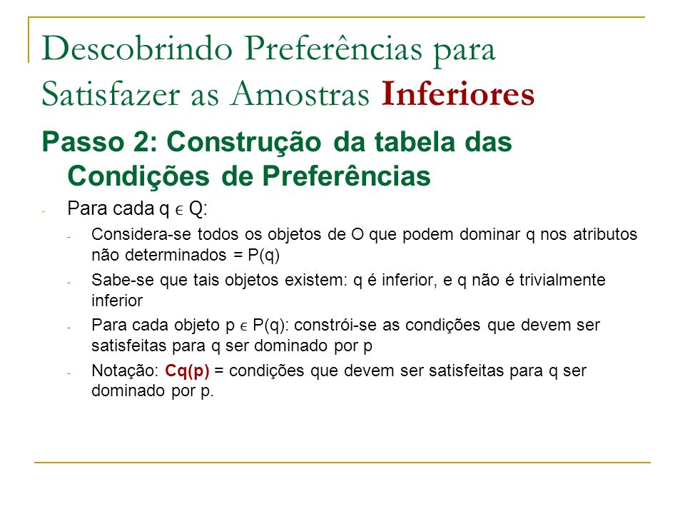 Descobrindo Preferências para Satisfazer as Amostras Inferiores Passo 2: Construção da tabela das Condições de Preferências - Para cada q Q : - Consid