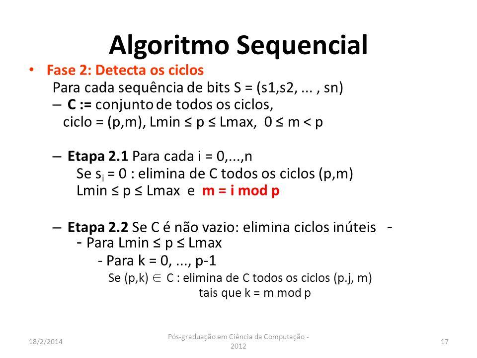 18/2/2014 Pós-graduação em Ciência da Computação - 2012 17 Algoritmo Sequencial Fase 2: Detecta os ciclos Para cada sequência de bits S = (s1,s2,...,