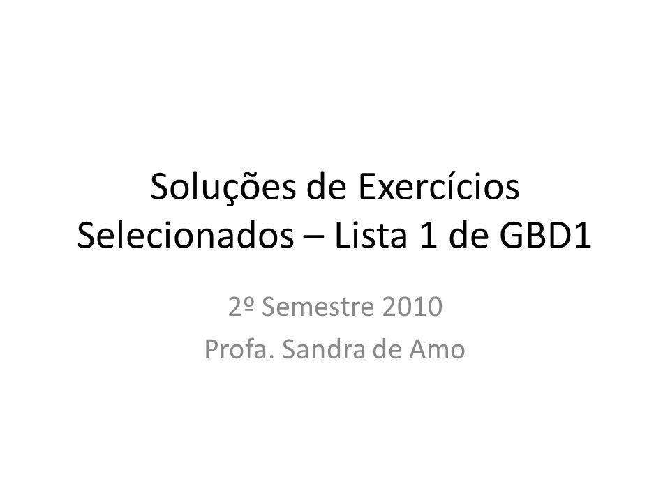 Soluções de Exercícios Selecionados – Lista 1 de GBD1 2º Semestre 2010 Profa. Sandra de Amo