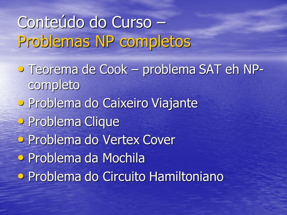 Conteúdo do Curso – Problemas NP completos Teorema de Cook – problema SAT eh NP- completo Teorema de Cook – problema SAT eh NP- completo Problema do C