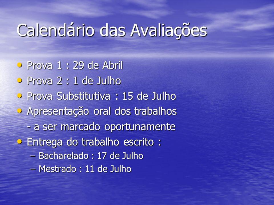Calendário das Avaliações Prova 1 : 29 de Abril Prova 1 : 29 de Abril Prova 2 : 1 de Julho Prova 2 : 1 de Julho Prova Substitutiva : 15 de Julho Prova