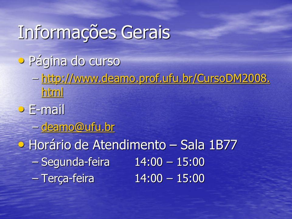 Informações Gerais Página do curso Página do curso –http://www.deamo.prof.ufu.br/CursoDM2008. html http://www.deamo.prof.ufu.br/CursoDM2008. htmlhttp: