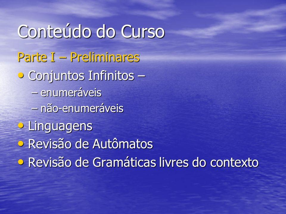 Conteúdo do Curso Parte I – Preliminares Conjuntos Infinitos – Conjuntos Infinitos – –enumeráveis –não-enumeráveis Linguagens Linguagens Revisão de Au