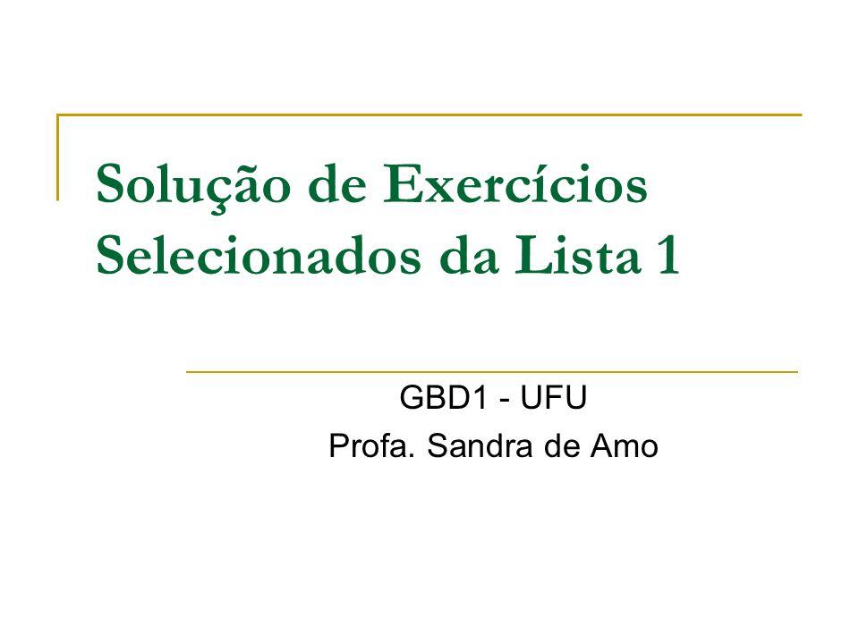 Solução de Exercícios Selecionados da Lista 1 GBD1 - UFU Profa. Sandra de Amo