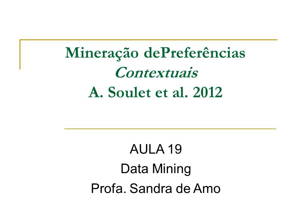 Mineração dePreferências Contextuais A. Soulet et al. 2012 AULA 19 Data Mining Profa. Sandra de Amo