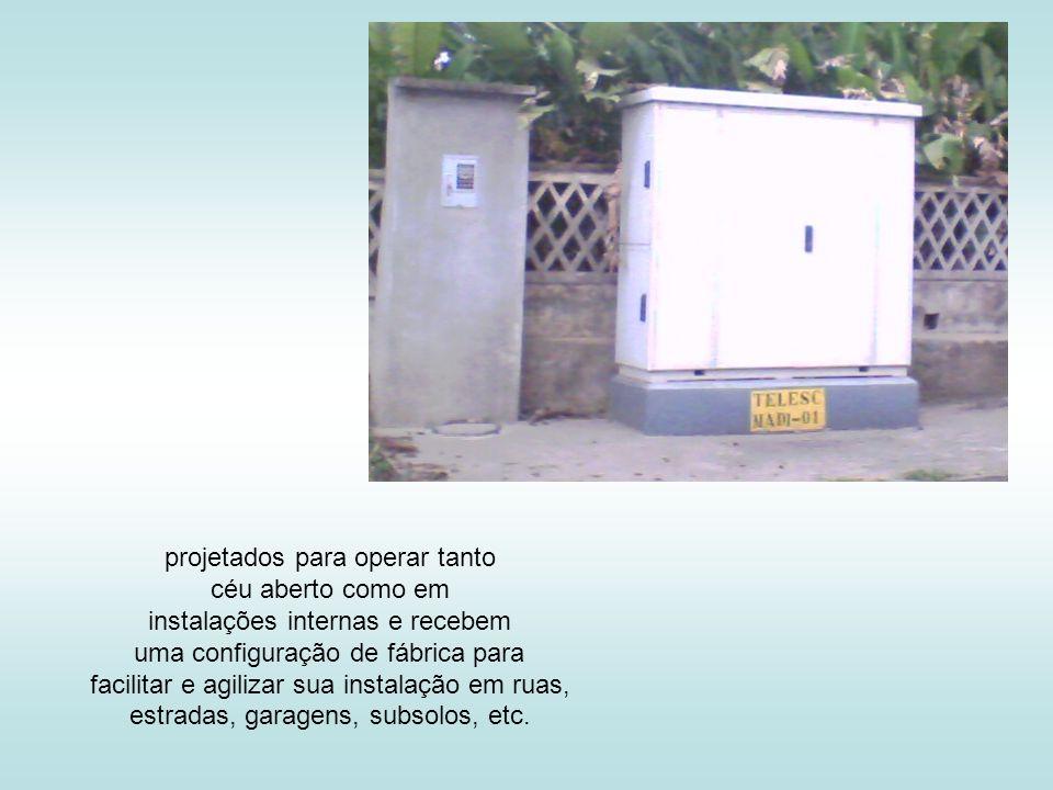 projetados para operar tanto céu aberto como em instalações internas e recebem uma configuração de fábrica para facilitar e agilizar sua instalação em