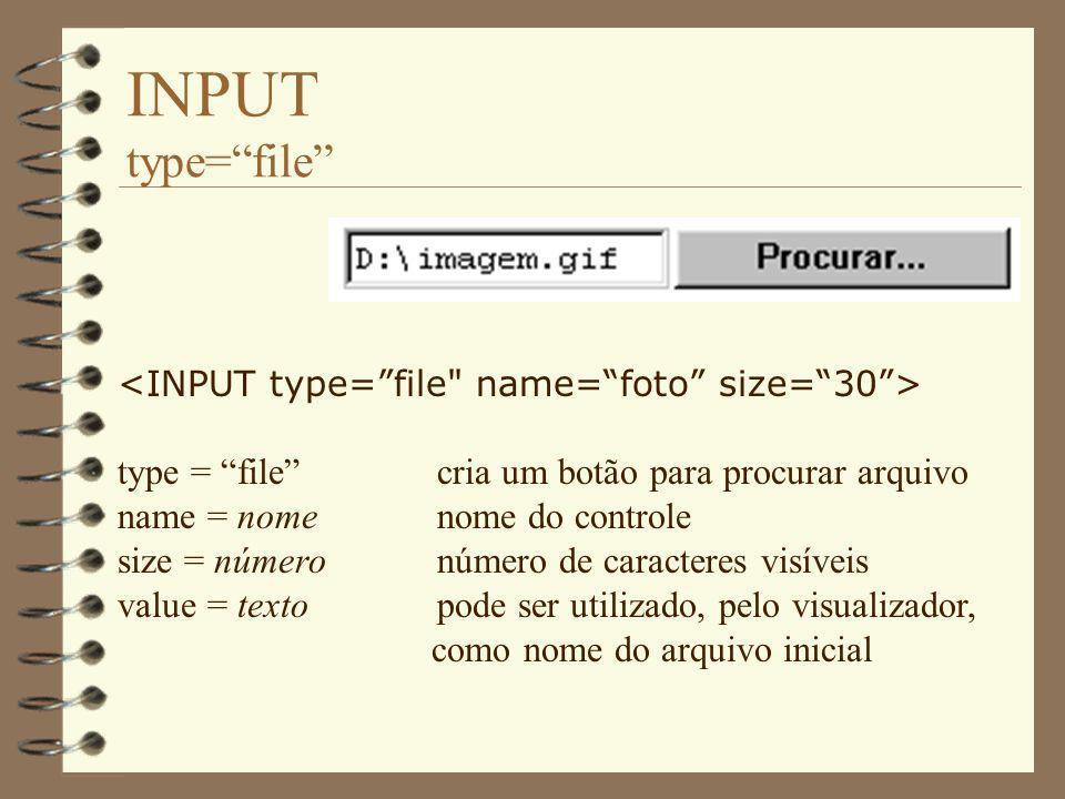 INPUT type=file type = filecria um botão para procurar arquivo name = nomenome do controle size = númeronúmero de caracteres visíveis value = textopod