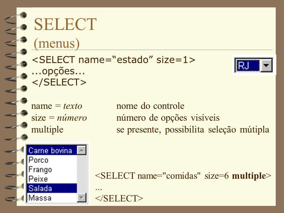 SELECT (menus)...opções... name = textonome do controle size = númeronúmero de opções visíveis multiplese presente, possibilita seleção mútipla...
