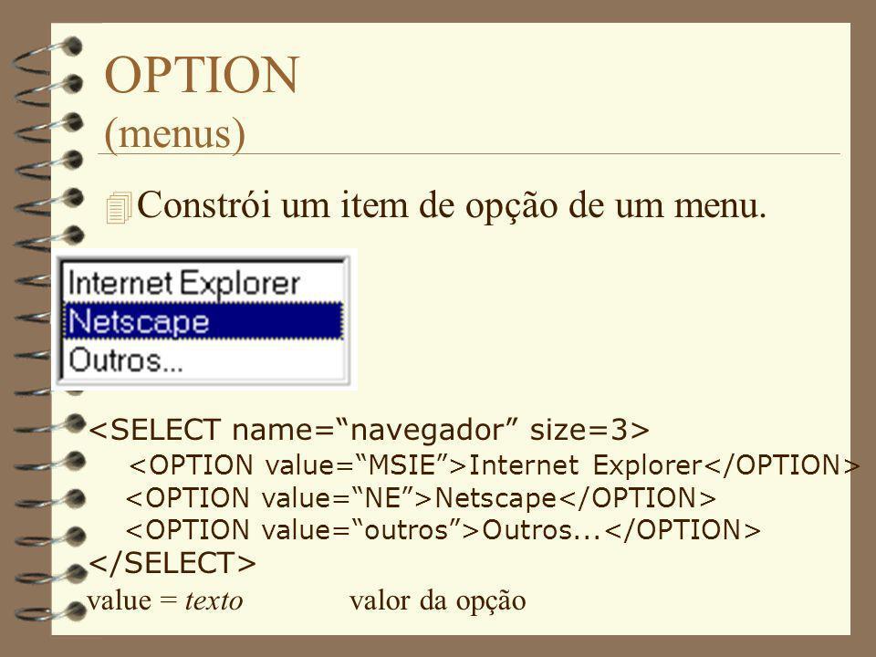 OPTION (menus) Internet Explorer Netscape Outros... value = textovalor da opção 4 Constrói um item de opção de um menu.