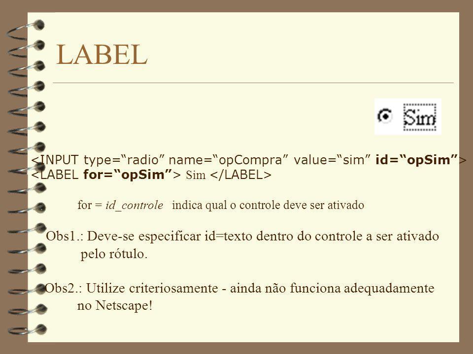 LABEL Sim for = id_controleindica qual o controle deve ser ativado Obs1.: Deve-se especificar id=texto dentro do controle a ser ativado pelo rótulo. O