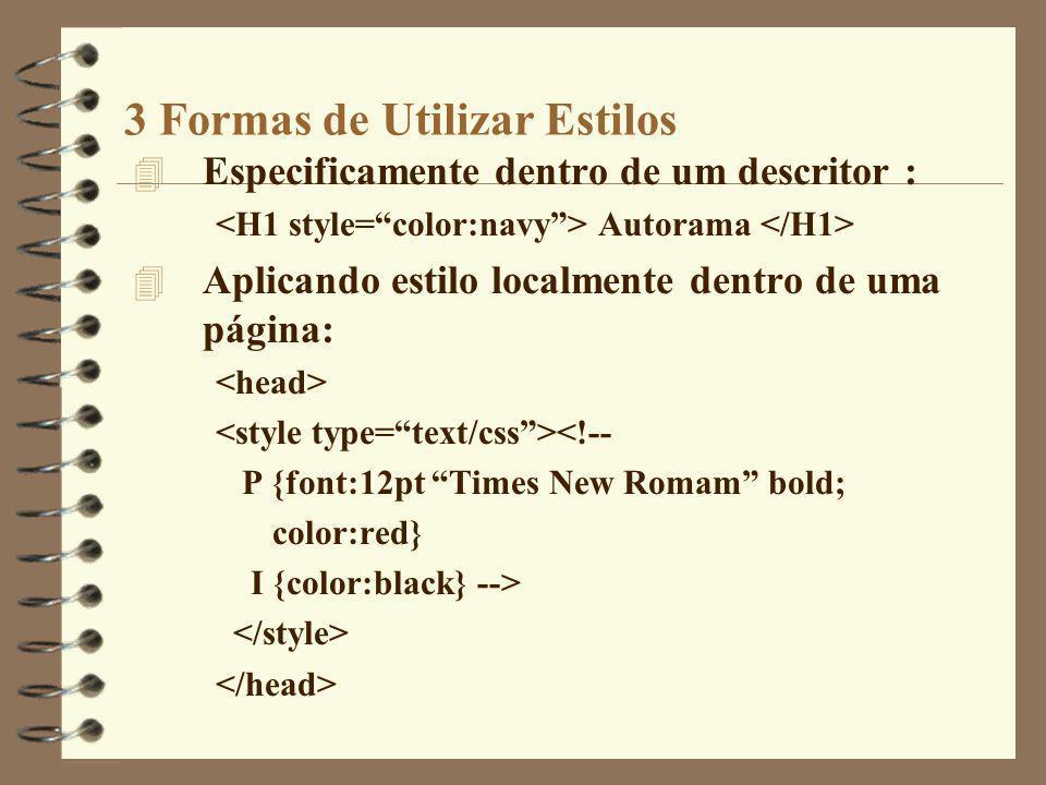 3 Formas de Utilizar Estilos 4 Especificamente dentro de um descritor : Autorama 4 Aplicando estilo localmente dentro de uma página: <!-- P {font:12pt