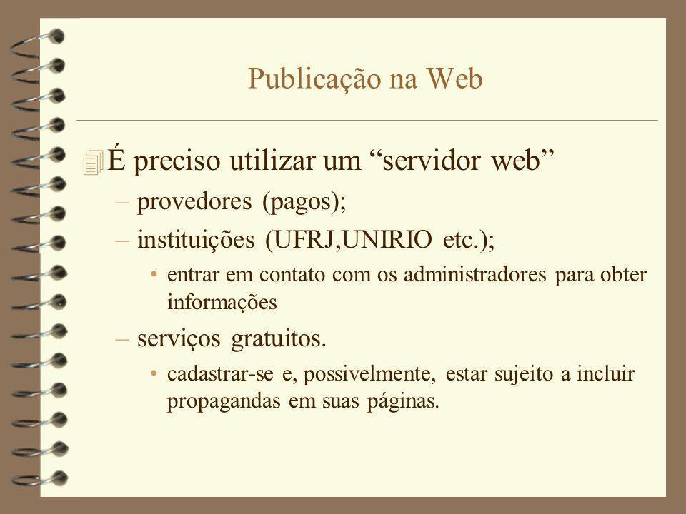 Publicação na Web 4 É preciso utilizar um servidor web –provedores (pagos); –instituições (UFRJ,UNIRIO etc.); entrar em contato com os administradores