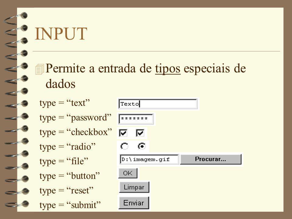 INPUT 4 Permite a entrada de tipos especiais de dados type = text type = password type = checkbox type = radio type = file type = button type = reset