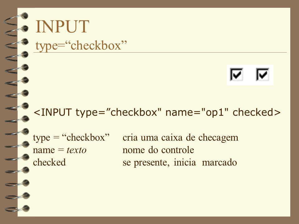 INPUT type=checkbox type = checkboxcria uma caixa de checagem name = textonome do controle checkedse presente, inicia marcado