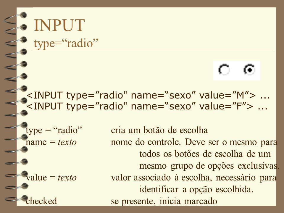 INPUT type=file type = filecria um botão para procurar arquivo name = nomenome do controle size = númeronúmero de caracteres visíveis value = textopode ser utilizado, pelo visualizador, como nome do arquivo inicial