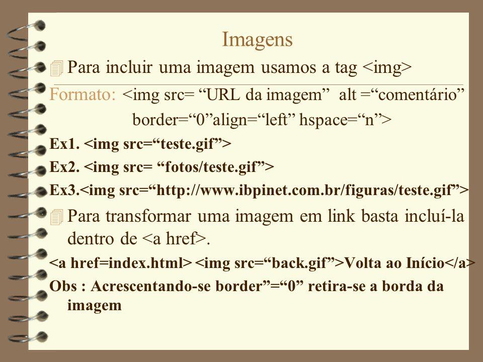 Imagens 4 Para incluir uma imagem usamos a tag Formato: <img src= URL da imagem alt =comentário border=0align=left hspace=n> Ex1. Ex2. Ex3. 4 Para tra