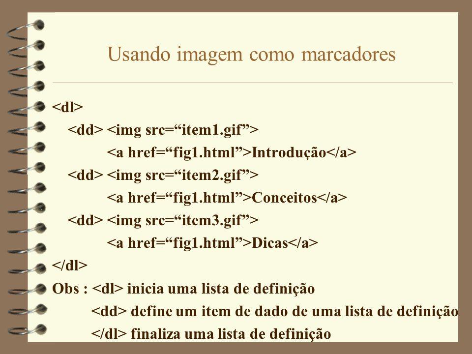 Usando imagem como marcadores Introdução Conceitos Dicas Obs : inicia uma lista de definição define um item de dado de uma lista de definição finaliza