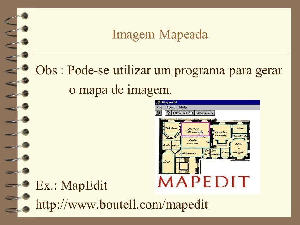 Imagem Mapeada Obs : Pode-se utilizar um programa para gerar o mapa de imagem. Ex.: MapEdit http://www.boutell.com/mapedit