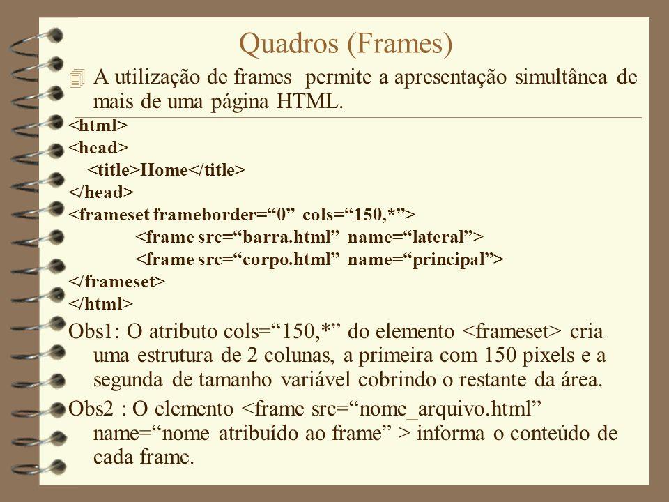 Quadros (Frames) 4 A utilização de frames permite a apresentação simultânea de mais de uma página HTML. Home Obs1: O atributo cols=150,* do elemento c