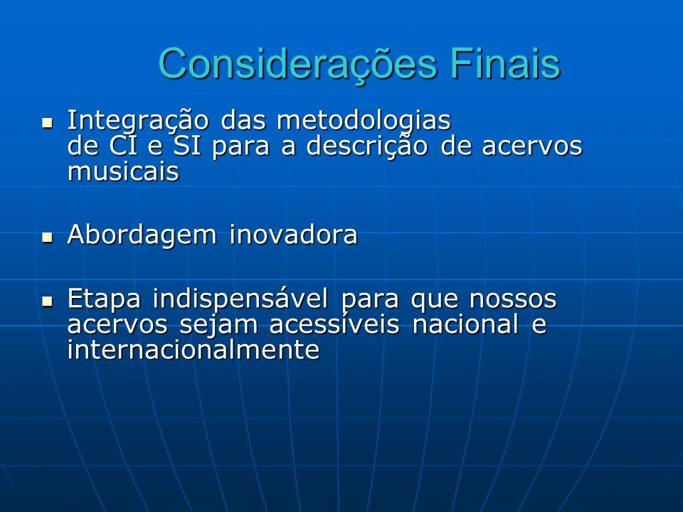 Considerações Finais Integração das metodologias de CI e SI para a descrição de acervos musicais Integração das metodologias de CI e SI para a descriç