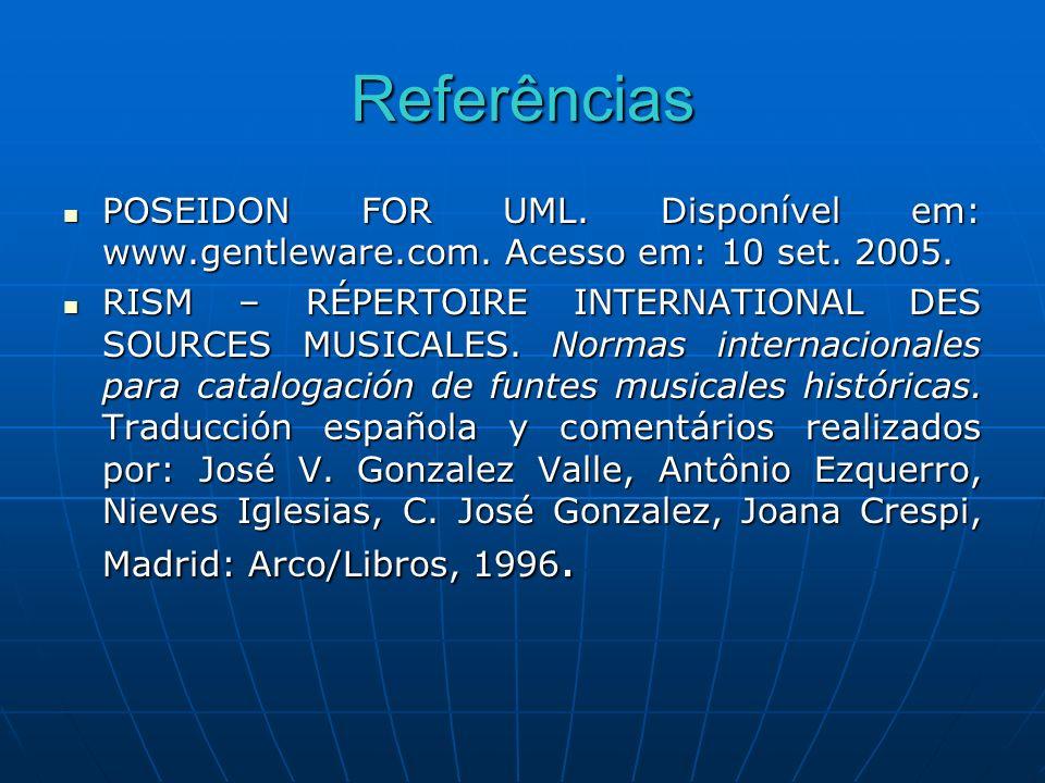 Referências POSEIDON FOR UML. Disponível em: www.gentleware.com. Acesso em: 10 set. 2005. POSEIDON FOR UML. Disponível em: www.gentleware.com. Acesso