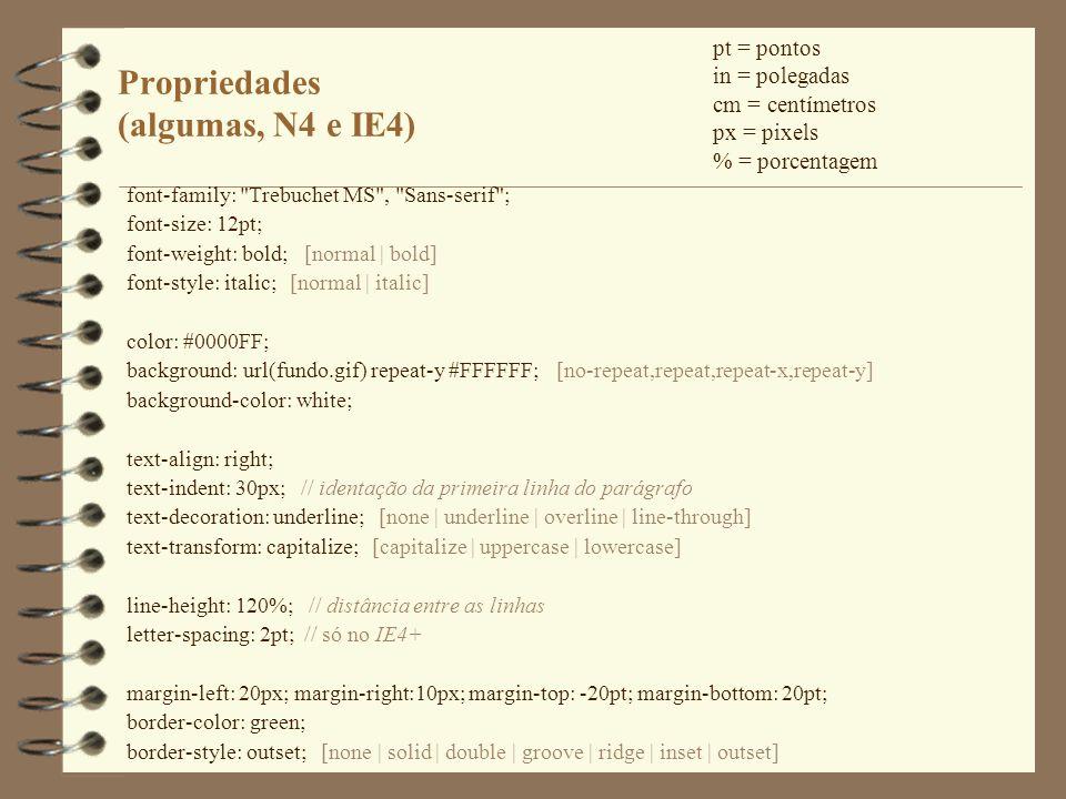 Propriedades (algumas, N4 e IE4) font-family: