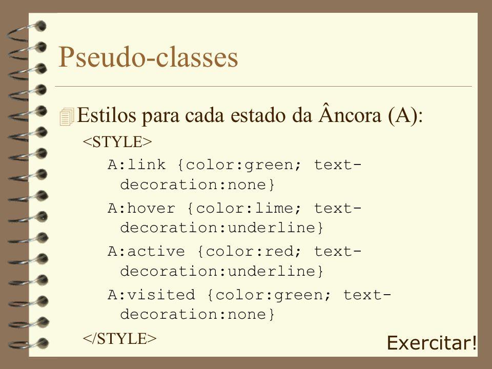 Pseudo-classes 4 Estilos para cada estado da Âncora (A): A:link {color:green; text- decoration:none} A:hover {color:lime; text- decoration:underline}