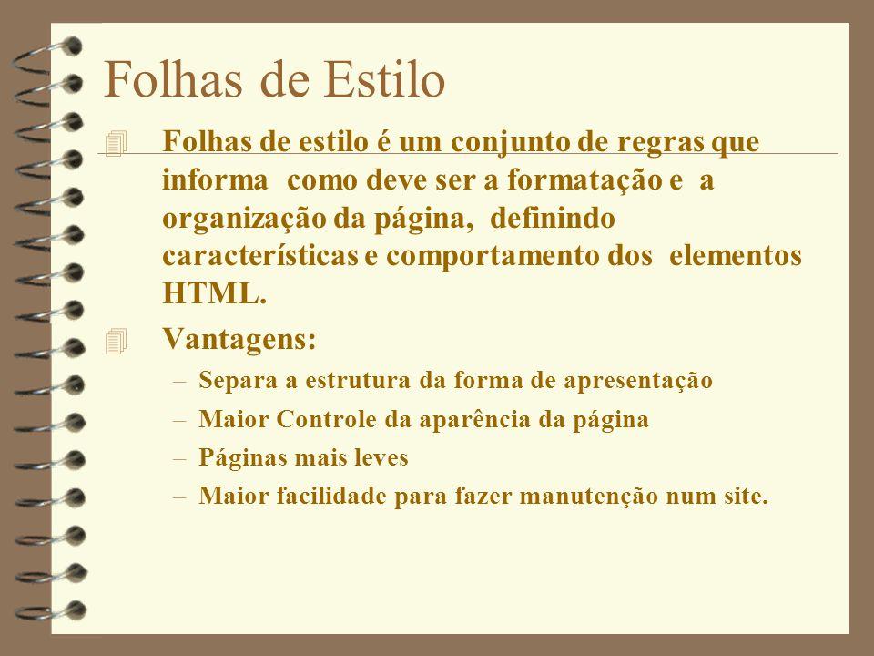 Folhas de Estilo 4 Folhas de estilo é um conjunto de regras que informa como deve ser a formatação e a organização da página, definindo característica