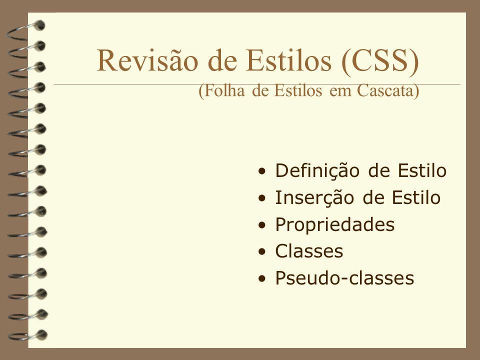 Revisão de Estilos (CSS) (Folha de Estilos em Cascata) Definição de Estilo Inserção de Estilo Propriedades Classes Pseudo-classes