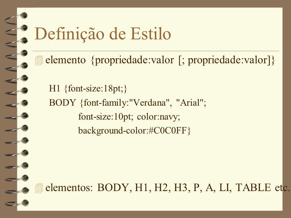 Definição de Estilo 4 elemento {propriedade:valor [; propriedade:valor]} H1 {font-size:18pt;} BODY {font-family: