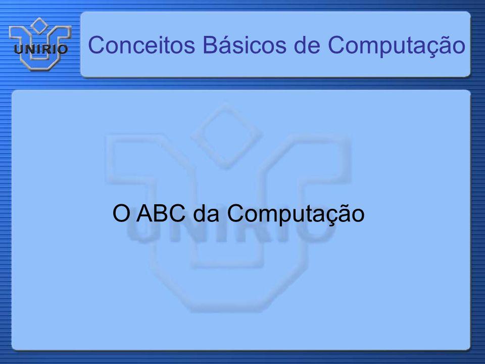 Conceitos Básicos de Computação O ABC da Computação