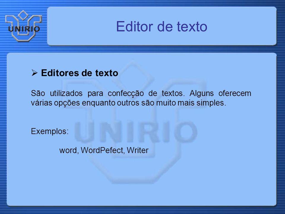 Editor de texto Editores de texto São utilizados para confecção de textos. Alguns oferecem várias opções enquanto outros são muito mais simples. Exemp