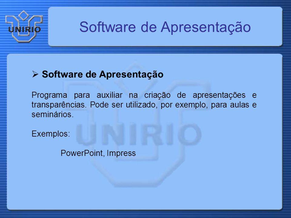 Software de Apresentação Programa para auxiliar na criação de apresentações e transparências. Pode ser utilizado, por exemplo, para aulas e seminários