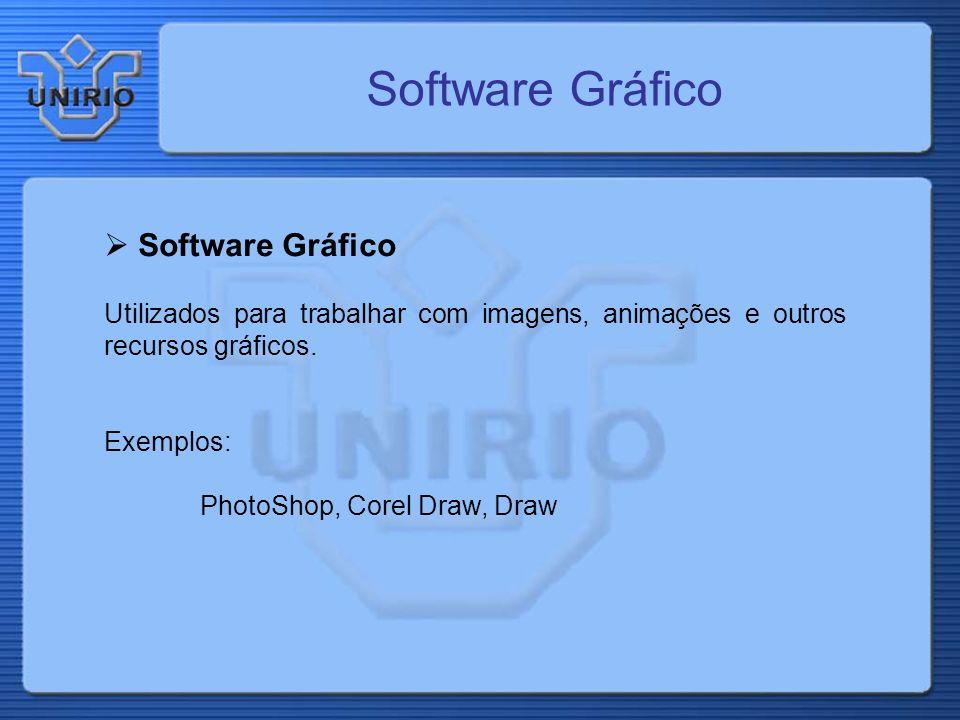 Software Gráfico Utilizados para trabalhar com imagens, animações e outros recursos gráficos. Exemplos: PhotoShop, Corel Draw, Draw