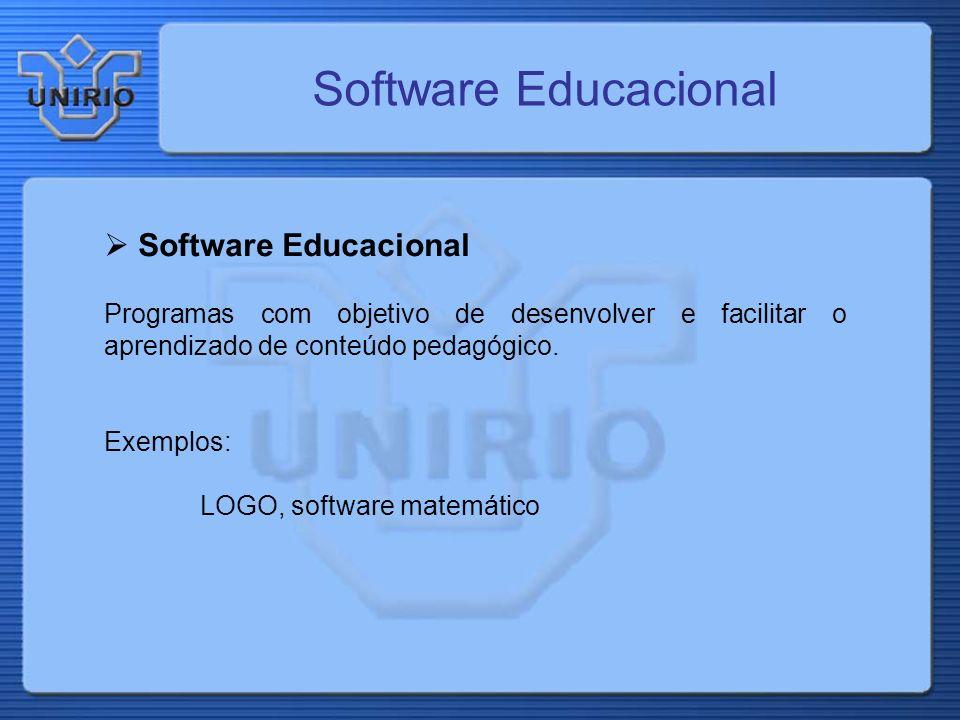 Software Educacional Programas com objetivo de desenvolver e facilitar o aprendizado de conteúdo pedagógico. Exemplos: LOGO, software matemático