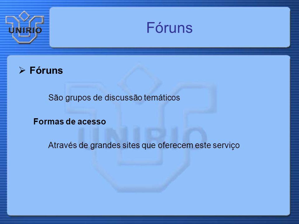 Fóruns São grupos de discussão temáticos Formas de acesso Através de grandes sites que oferecem este serviço Fóruns