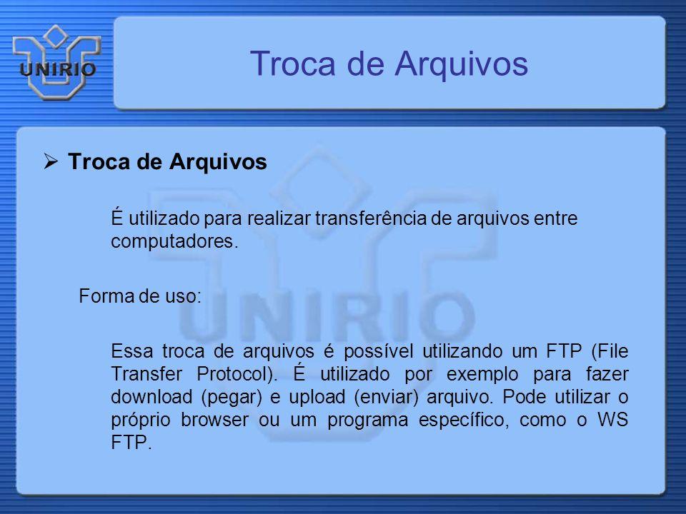 Troca de Arquivos É utilizado para realizar transferência de arquivos entre computadores. Forma de uso: Essa troca de arquivos é possível utilizando u