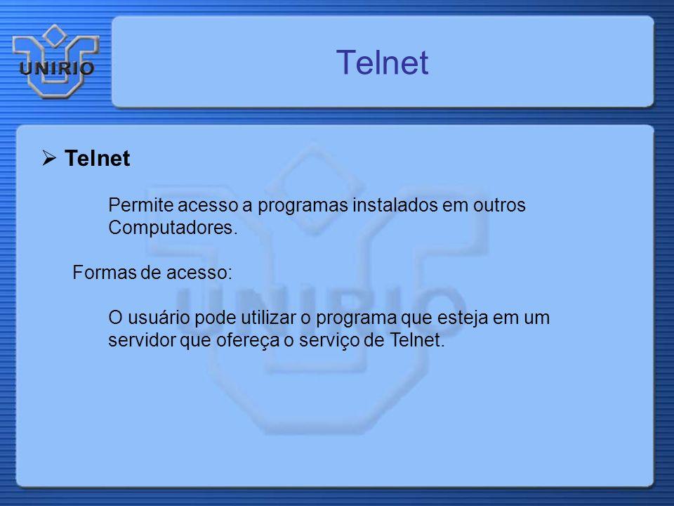 Telnet Permite acesso a programas instalados em outros Computadores. Formas de acesso: O usuário pode utilizar o programa que esteja em um servidor qu
