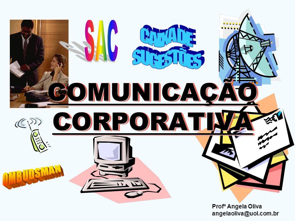 COMUNICAÇÃO CORPORATIVA Profª Angela Oliva angelaoliva@uol.com.br