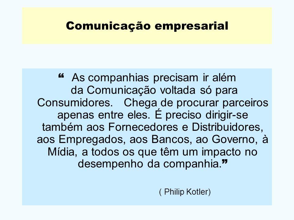 Comunicação empresarial As companhias precisam ir além da Comunicação voltada só para Consumidores. Chega de procurar parceiros apenas entre eles. É p