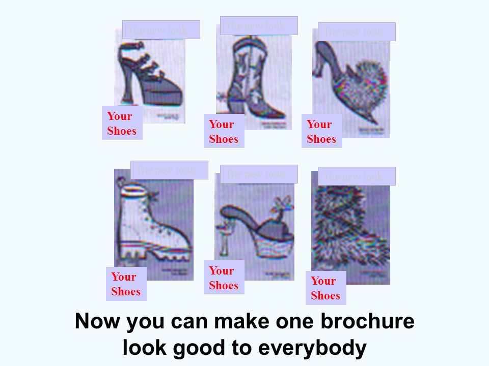 The new look Your Shoes Now you can make one brochure look good to everybody