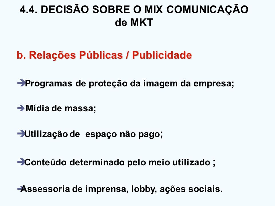 4.4. DECISÃO SOBRE O MIX COMUNICAÇÃO de MKT Relações Públicas / Publicidade b. Relações Públicas / Publicidade Programas de proteção da imagem da empr