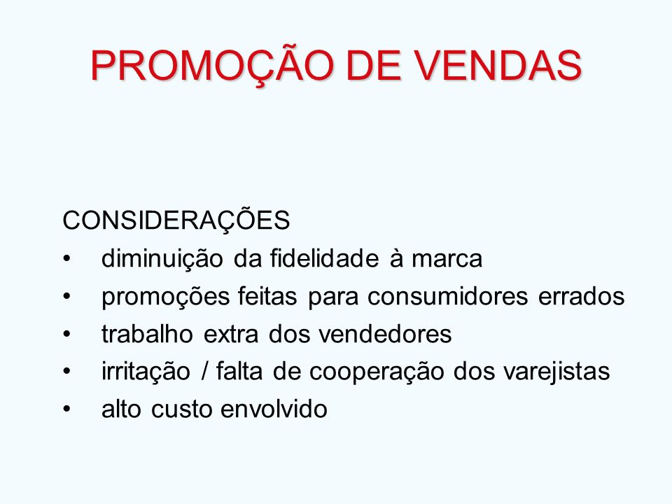 CONSIDERAÇÕES diminuição da fidelidade à marca promoções feitas para consumidores errados trabalho extra dos vendedores irritação / falta de cooperaçã