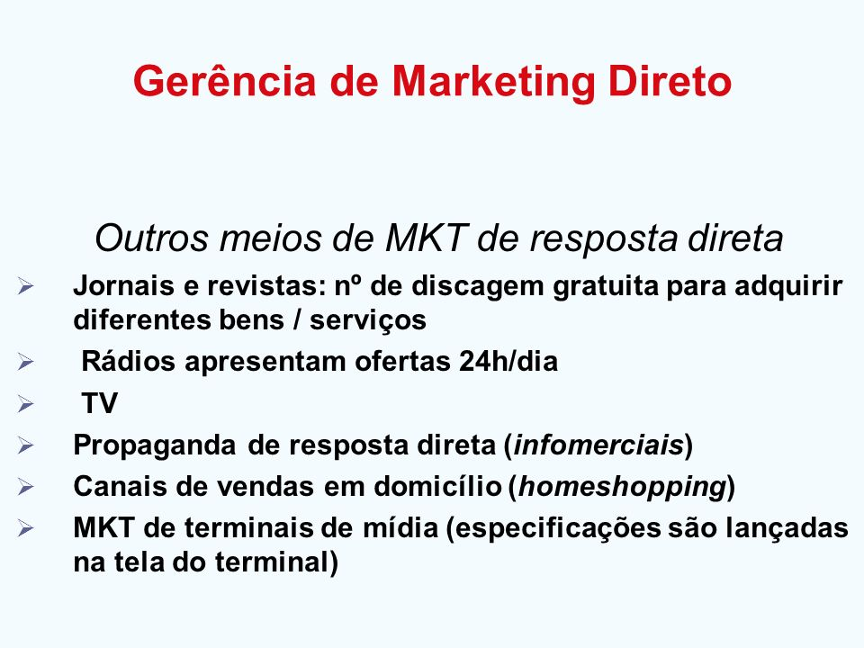 Outros meios de MKT de resposta direta Jornais e revistas: nº de discagem gratuita para adquirir diferentes bens / serviços Rádios apresentam ofertas