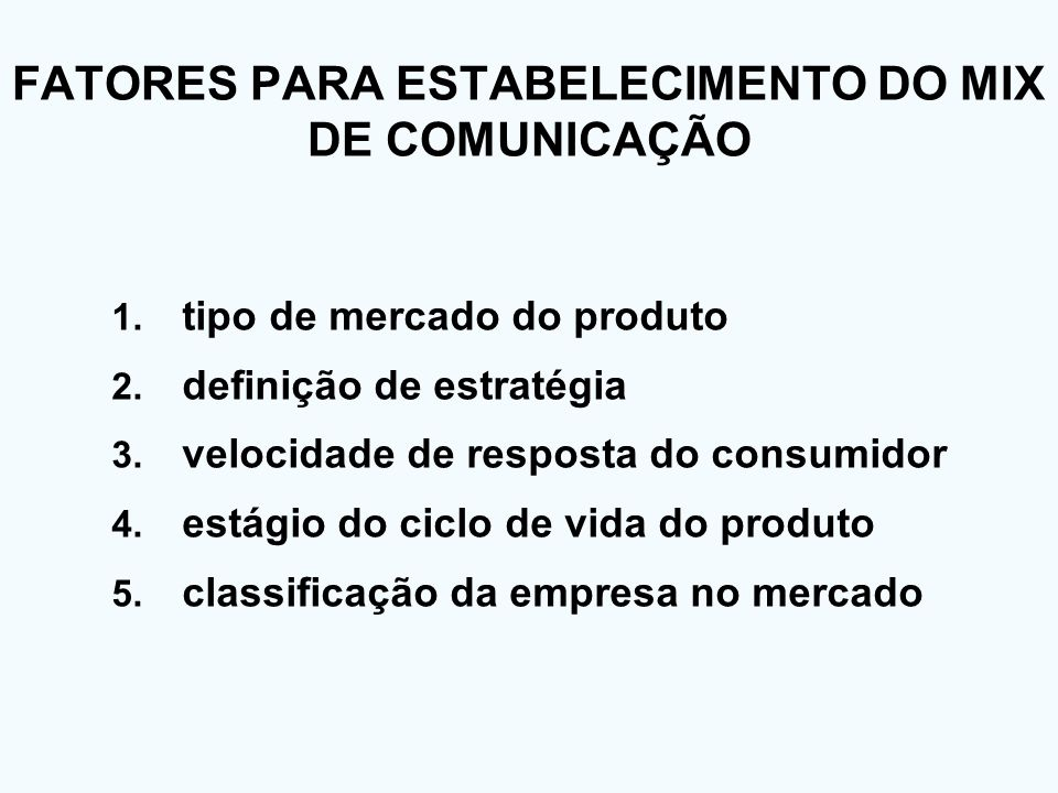 FATORES PARA ESTABELECIMENTO DO MIX DE COMUNICAÇÃO 1. tipo de mercado do produto 2. definição de estratégia 3. velocidade de resposta do consumidor 4.