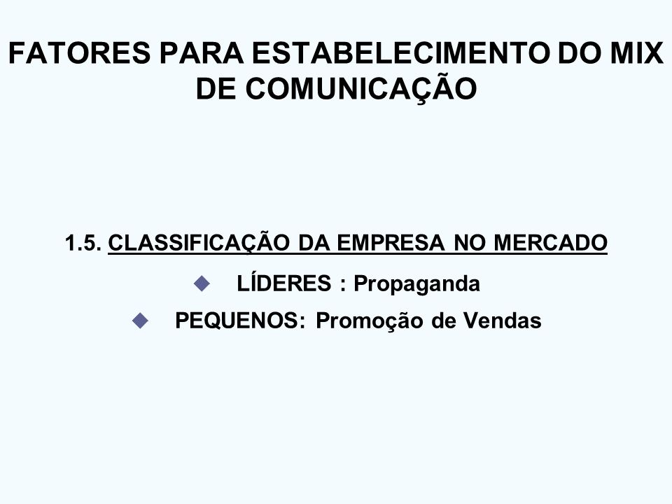 1.5. CLASSIFICAÇÃO DA EMPRESA NO MERCADO LÍDERES : Propaganda PEQUENOS: Promoção de Vendas