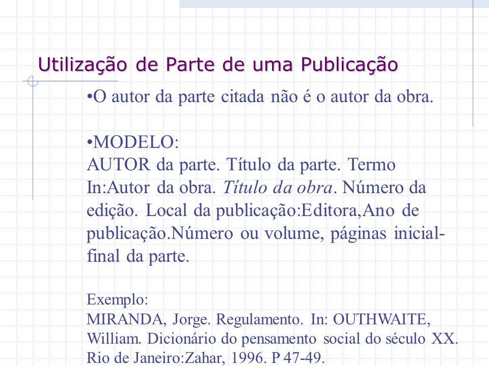 Utilização de Parte de uma Publicação O autor da parte citada não é o autor da obra. MODELO: AUTOR da parte. Título da parte. Termo In:Autor da obra.