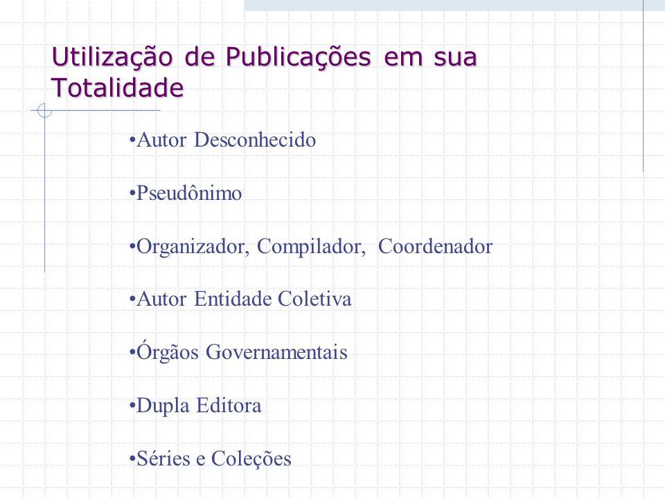 Utilização de Publicações em sua Totalidade Autor Desconhecido Pseudônimo Organizador, Compilador, Coordenador Autor Entidade Coletiva Órgãos Governam