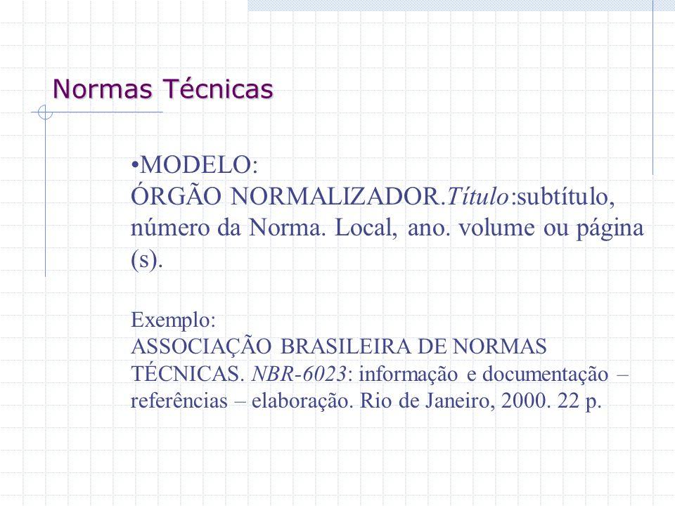 Normas Técnicas MODELO: ÓRGÃO NORMALIZADOR.Título:subtítulo, número da Norma. Local, ano. volume ou página (s). Exemplo: ASSOCIAÇÃO BRASILEIRA DE NORM